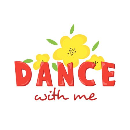 Dance with me motivational typography poster with yellow flat flowers. For t-shirt print, textile pattern, fashion element, dance studio banner. Vector positive summer design, modern leisure font