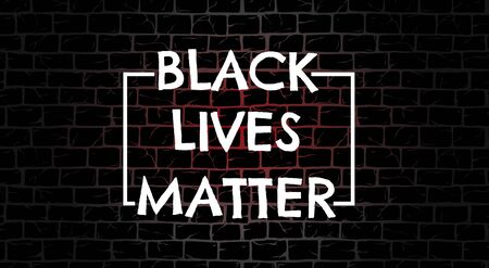 Black Lives Matter poster to stop racism, to support society protest demonstration againg police lawlessness, violence, hate for social media, post, banner on grunge brick wall background, neon light Ilustração