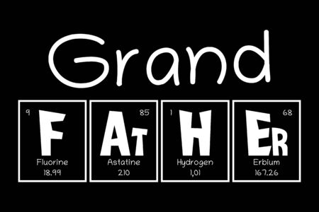 Grand Father Text as Periodic Table of Mendeleev Elements for printing on t-shirt, mug, any gift, for Father's day or GrandDad birthday, trendy concept for june holiday, pattern for gift, family look.