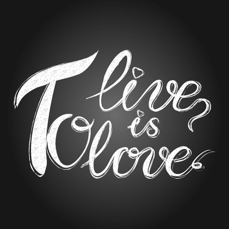 aphorism: Aphorism to live is to love, written in chalk on black board by hand. Vector illustration. Illustration