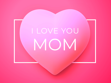 I love you Mom. Happy Mothers day greeting card. 3D art heart and inscription in frame on pink background. Background for your love and appreciation