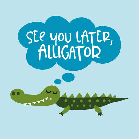 See you later alligator, in a while crocodile! - funny hand drawn doodle, cartoon alligator. Good for Poster or t-shirt textile graphic design. Vector hand drawn illustration. Çizim
