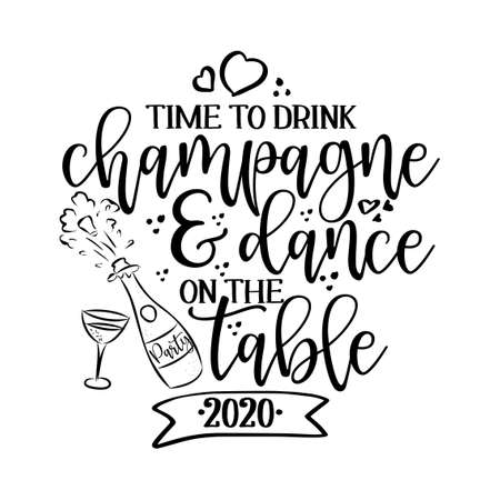 Time to drink champagne and dance on the table - funny party saying for posters, flyers, t-shirts, cards, invitations, stickers, banners. Hand painted brush pen modern calligraphy Vectores