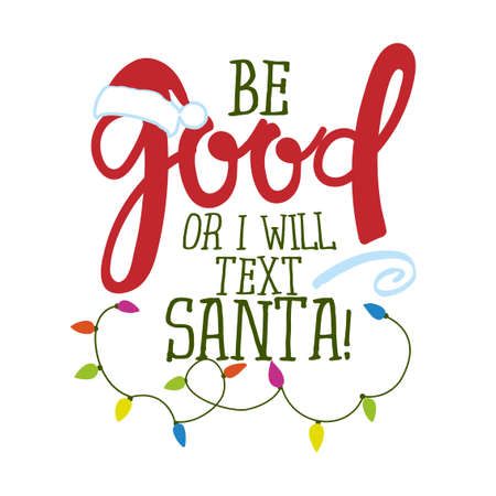 Be good or I will text Santa! - Funny phrase for Christmas. Hand drawn lettering for Xmas greetings cards, invitations. Good for t-shirt, mug, gift, printing press. Ilustração