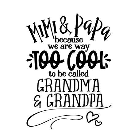 mimi and papa because we are way too cool to be called grandma and grandpa - funny vector quotes. Good for Mother's Day gift or scrap booking, posters, textiles, gifts.