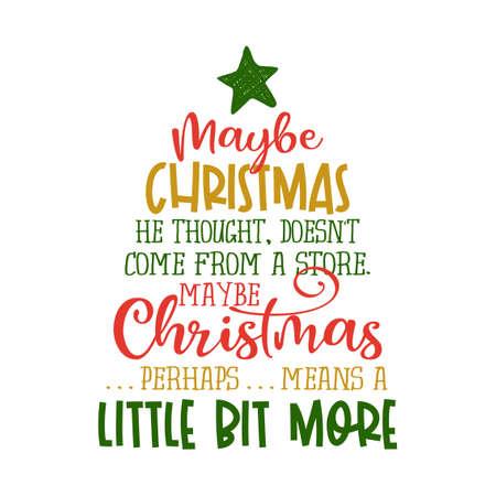 «Quizás la Navidad, pensó, no viene de una tienda. Quizás Navidad. . . quizás. . .¡significa un poco más! - Frase de caligrafía. Letras dibujadas a mano para tarjetas de felicitación de Navidad, invitaciones.