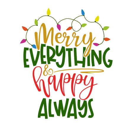 Merry everything and happy always - Funny calligraphy phrase for Christmas. Hand drawn lettering for Xmas greetings cards, invitations. Good for t-shirt, mug, gift, printing press. Holiday quotes.