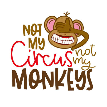 not my circus not my monkeys - funny lettering with crazy blind monkey. Handmade calligraphy vector illustration. Good for t shirts, mug, scrap booking, posters, textiles, gifts. Stock fotó - 135171637