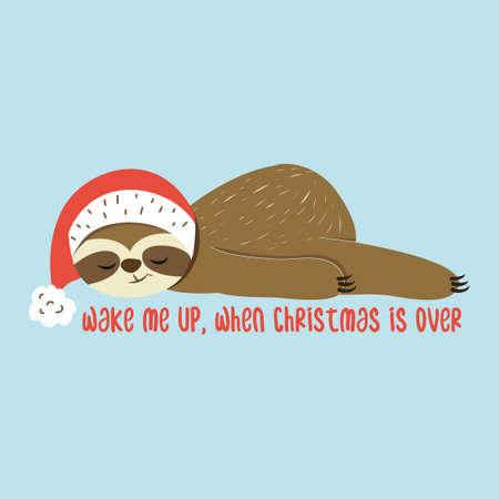 Wake me up when christmas is over - Greeting card for Christmas with cute sloth. Hand drawn lettering for Xmas greetings cards, invitations. Good for t-shirt, mug, scrap booking, gift.