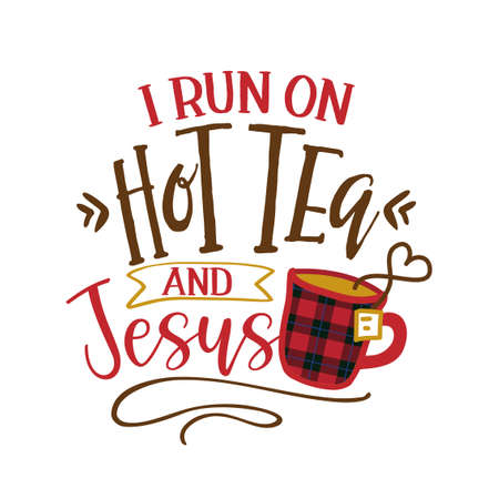 I run on Hot Tea and Jesus - Funny saying with tea mug. Good for scrap booking, motivation posters, textiles, gifts, bar sets.