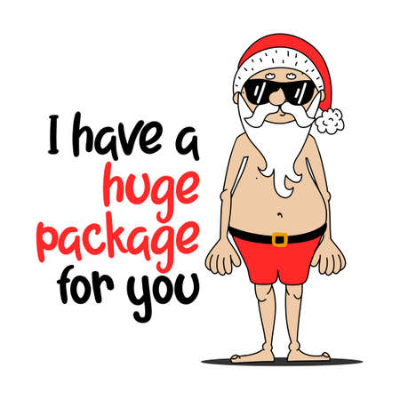 I Have A Huge Package For You - Santa to creep out friends and family this holiday season. Dirty joke Santa quote. Hand drawn lettering for Xmas greetings cards, invitations. Good for a t-shirt, mugs.