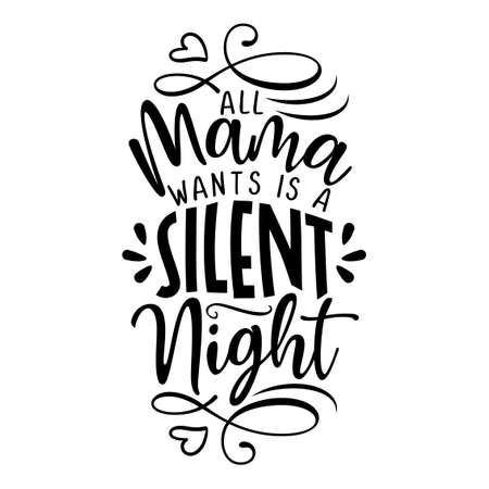 All Mom Wants Is A Silent Night - Funny Mothers Day, Xmas or Baby Shower Card Lettering. Handmade calligraphy vector illustration. Good for t shirts, mug, scrap booking, posters, textiles, gifts.