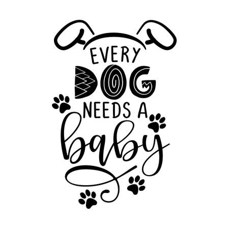 Every dog needs a baby - funny hand drawn vector saying with dog paws. Cute saying for babys, fathers or dogs. Hand drawn lettering quote. Vector illustration. Good for scrap booking, posters, textile Illustration