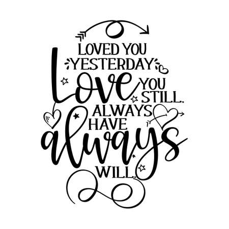 Loved you yesterday, Love you still, always have, always will. - Valentines Day handdrawn illustration. Handmade lettering print. Vector vintage illustration with lovely heart. Good for anniversary.