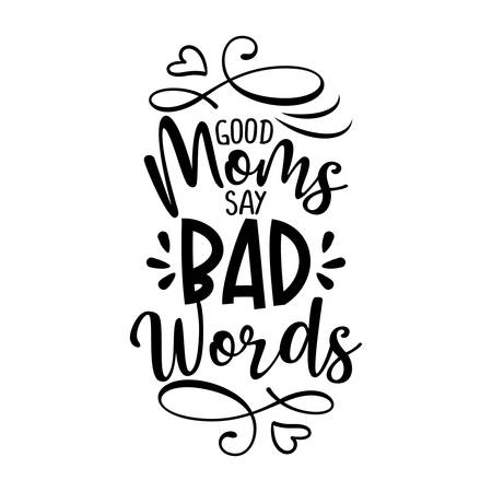 Good moms say bad words - Funny saying for busy mothers with lovely hearts. Good for scrap booking, motivation posters, textiles, gifts, bar sets.