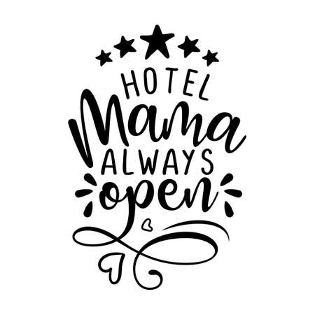 Hotel mama always open - Five star all inclusive accommodation. Happy Mothers Day lettering. Handmade calligraphy vector illustration. Sassy calligraphi for stay-at-home children.