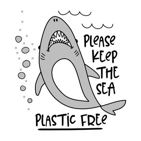 please keep the sea plastic free - text quotes and shark drawing. Lettering poster or t-shirt textile graphic design. Eco style. No plastic. Go green. Lettering poster t-shirt textile graphic.