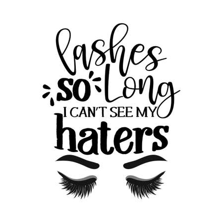 Lashes so long, I can't see my haters - Vector eps poster with eyelashes and brows. Brush calligraphy isolated on white background. Feminism slogan with hand drawn lettering.