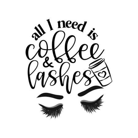 Alles was ich brauche ist Kaffee und Wimpern - Vektor-Eps-Poster mit Wimpern und Latte. Pinselkalligraphie isoliert auf weißem Hintergrund. Feminismus-Slogan mit handgezeichneter Schrift.