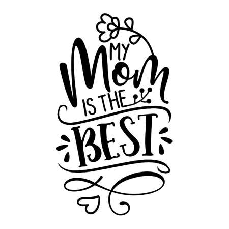 My Mom is the Best - Happy Mothers Day lettering. Handmade calligraphy vector illustration. Mother?s day card with hearts and flowers.