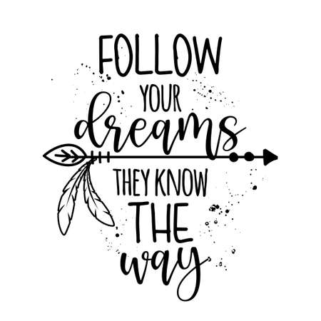 Follow your dreams, they know the way - lovely lettering calligraphy quote. Handwritten tattoo, ink design or greeting card. Modern vector art. Ilustração Vetorial