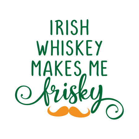 Irish whiskey makes me frisky - funny St Patrik?s Day inspirational lettering design for posters, flyers, t-shirts, cards, invitations, stickers, banners, gifts. Hand painted brush modern Irish pun.