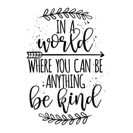 In a world where you can be anything, be kind - Stop bullying. Funny hand drawn calligraphy text. Good for fashion shirts, poster, gift, or other printing press. Motivation quote. Vektoros illusztráció