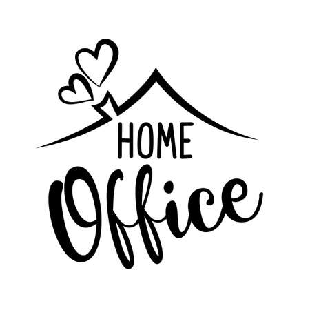 Home office - Typography corporate. Handmade lettering print. Vector vintage illustration with hearts, roof and chimney.