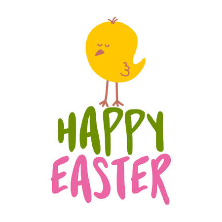 Happy Easter - Cute chick saying. Funny calligraphy for spring holiday & easter egg hunt. Perfect for advertising, poster, announcement or greeting card. Beautiful little yellow chicken.
