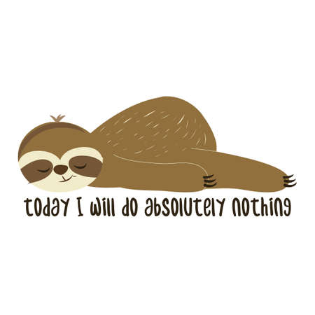 Today I Will Do absolutely nothing - Greeting card for staying at home for quarantine times. Hand drawn cute sloth. Good for t-shirt, mug, scrap booking, gift.
