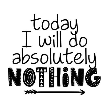 Today I Will Do absolutely nothing - Greeting card for staying at home for quarantine times. Hand drawn cute slogan. Good for t-shirt, mug, scrap booking, gift. Иллюстрация