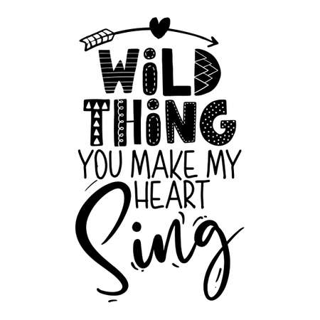 Wild thing, you make my heart sing - funny vector text quotes and arrow text drawing. Lettering poster or t-shirt textile graphic design. / Cute inspiration, valentines day romantic text. Иллюстрация