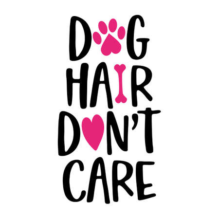 Dog hair don't care - words with dog footprint. - funny pet vector saying with puppy paw, heart and bone. Good for scrap booking, posters, textiles, gifts, t shirts.