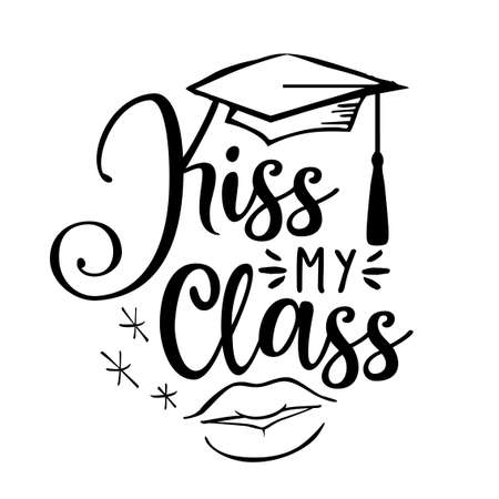 Kiss my class - Congratulations Graduates Class of 2020 - Typography. black text isolated on white background. Vector illustration of a graduating class of 2020. graphics elements for t-shirts.