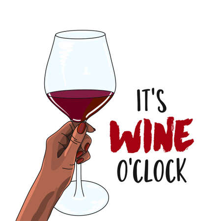It's wine o'clock - Hand drawn beautiful young woman's hand with red wine. Stylish girl with motivational quote. Fashion woman look. Encouraging slogan for the self-quarantine times