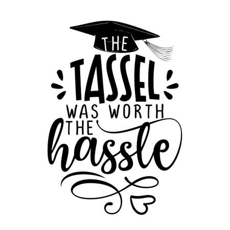 The tassel was worth the hassle - Typography. blck text isolated on white background. Vector illustration of a graduating class of 2020. graphics elements for t-shirts, and the idea for the sign