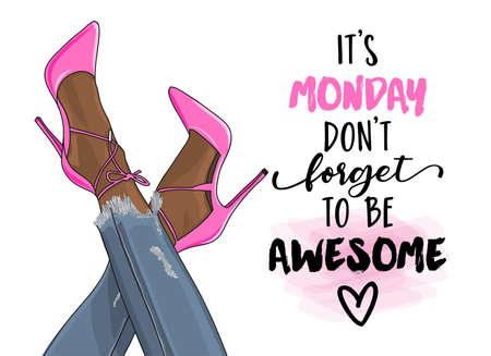 C'est lundi, n'oubliez pas d'être génial aujourd'hui - phrase avec une jambe de femme en talons hauts. Texte manuscrit et illustration réaliste, invitations. Bon pour t-shirt, tasse, cadeau. Tenue en jean avec des escarpins.
