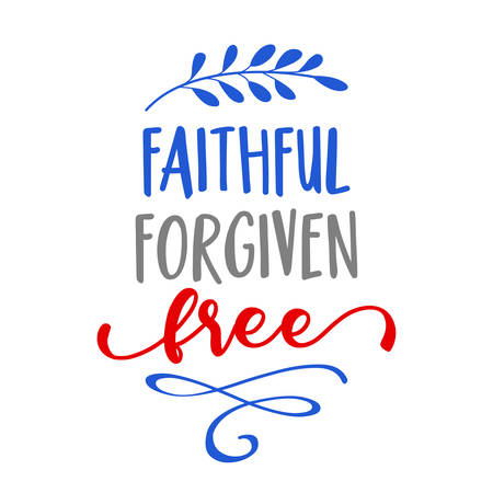 Faithful, forgiven, free - Independence Day USA with motivational text. Good for T-shirts, Happy july 4th. Independence Day USA holiday. Stop racism, lovely slogan against discrimination.