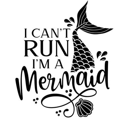 I can't run, I'm a Mermaid - Inspirational quote about summer. Funny typography with mermaid with fish tail. Simple vector lettering for print and poster. Girly design.
