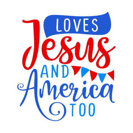Loves Jesus and America - Happy Independence Day July 4th lettering design illustration. Good for advertising, poster, announcement, invitation, party, greeting card, banner, gifts, printing press.