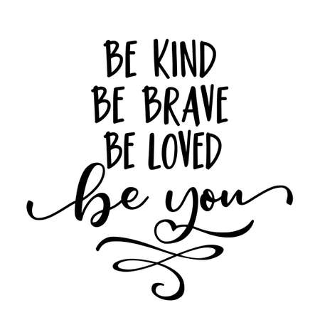 Be kind be brave be loved be you - Stop bullying. Funny hand drawn calligraphy text. Good for fashion shirts, poster, gift, or other printing press. Motivation quote