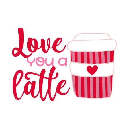 Love you a latte - Hand drawn vector illustration. Valentine's day color poster. Good for scrap booking, posters, greeting cards, banners, textiles, gifts, shirts, mugs or other gifts. Vettoriali