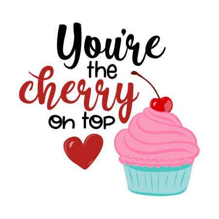 You're the cherry on top - Hand drawn vector illustration. Valentine's day color poster. Good for scrap booking, posters, greeting cards, banners, textiles, gifts, shirts, mugs or other gifts.