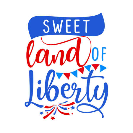 Sweet land of liberty - Happy Independence Day July 4 lettering design illustration. Good for advertising, poster, announcement, invitation, party, greeting card, banner, gifts, printing press.