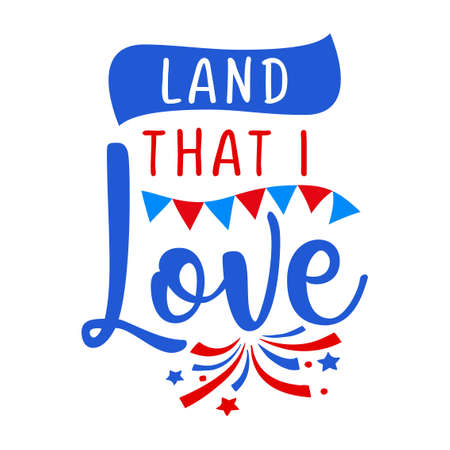 Land that I love - Happy Independence Day July 4 lettering design illustration. Good for advertising, poster, announcement, invitation, party, greeting card, banner, gifts, printing press.