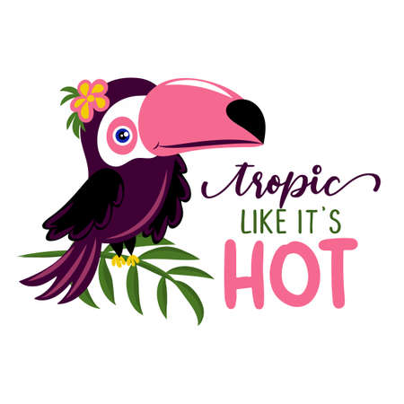 Tropic like it's hot - Motivational quote with beautiful toucan bird. Hand painted brush lettering with toucan. Good for t-shirts, posters, textiles, gifts, travel sets. Vettoriali
