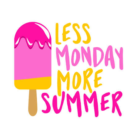 Less monday more summer - strawberry ice cream stickles on white background with lovely quote. Cute hand drawn ice cream in woman hand.Fun happy doodl