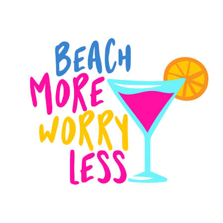 Beach more, worry less - pink lady flamingo color cocktail on white background with lovely quote. Cute hand drawn alcohol. Fun happy doodles for advertising, t shirts. Vettoriali