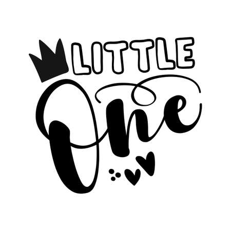 Little one - cute baby room or clothes decoration. Posters for nursery room, greeting cards, kids and baby clothes. Isolated vector.