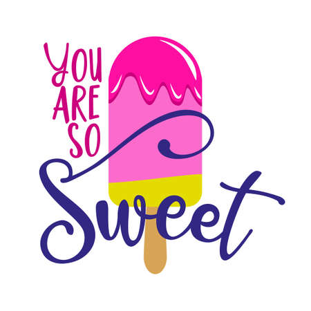 You are so sweet - strawberry ice cream on white background with lovely quote. Cute hand drawn ice cream in woman hand.Fun happy doodles for advertising, t shirts.